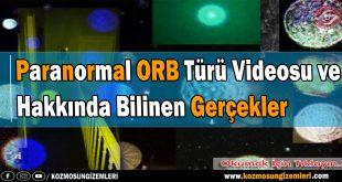 Paranormal ORB Türü Videosu ve Bilinen Gerçekler
