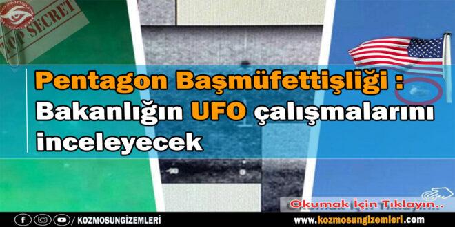 Pentagon Başmüfettişliği: Bakanlığın UFO çalışmalarını inceleyecek